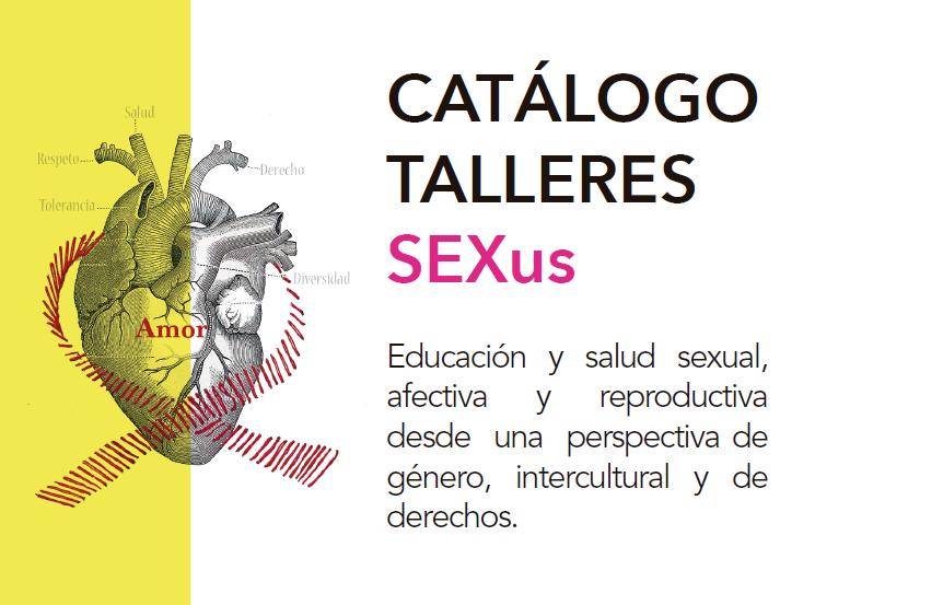 Descubre el catálogo de talleres SEXus: Educación y salud sexual, afectiva y reproductiva desde una perspectiva de género, intercultural y de derechos